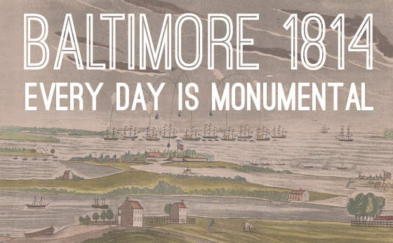 Baltimore 1814: Every Day is Monumental