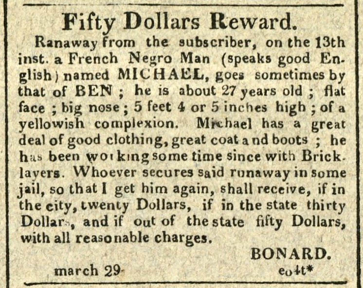 Advertisement: Fifty Dollars Reward... A French Negro Man named Michael, goes sometimes by that of Ben